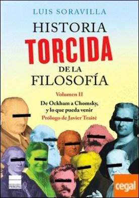 Historia torcida de la filosofía. Volumen II . De Ockham a Chomsky, y lo que pueda venir