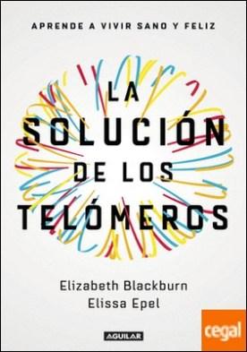La solución de los telómeros . Aprende a vivir sano y feliz