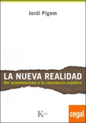 La nueva realidad . del economicismo a la conciencia cuántica