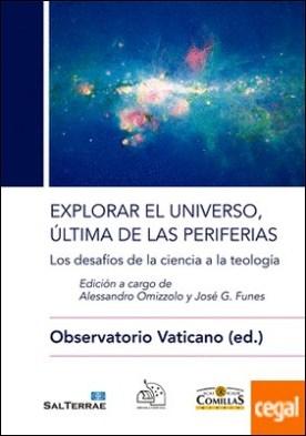 Explorar el universo, última de las periferias . Los desafíos de la ciencia a la tecnología