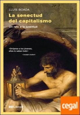 La senectud del capitalismo . Un reto a la juventud