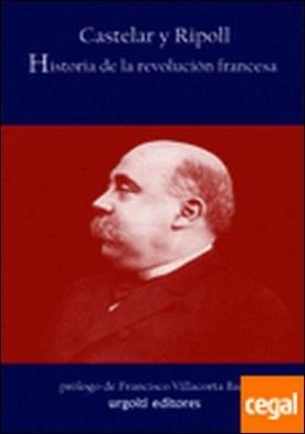 Historia de la revolución francesa . Un prólogo a Thiers por Castelar y Ripoll, Emilio