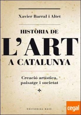 Història de l'art a Catalunya . Creació artística, paisatge i societat