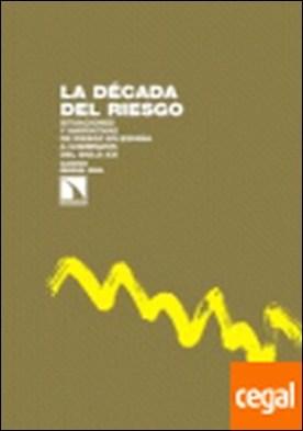 La década del riesgo . Situaciones y narrativas de riesgo en España a comienzos del siglo XXI