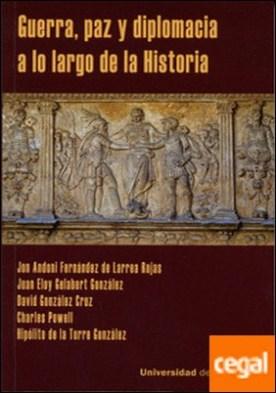 GUERRA, PAZ Y DIPLOMACIA A LO LARGO DE LA HISTORIA