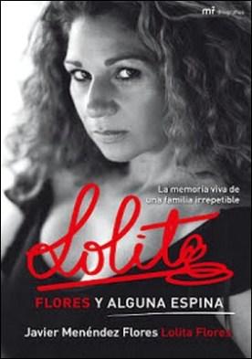 Lolita. Flores y alguna espina por Javier Menéndez Flores Lolita Flores PDF