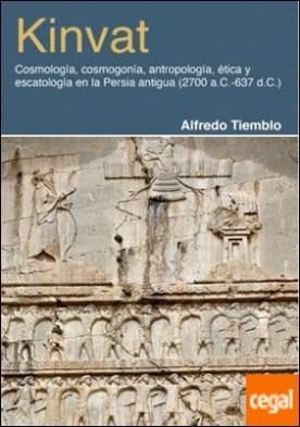 Kinvat . Cosmología, cosmogonía, antropología, ética y escatología en la Persia antigua (2700 a. C.-637 d.C.)
