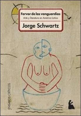 Fervor de las vanguardias. Arte y literatura en América Latina por Jorge Schwartz