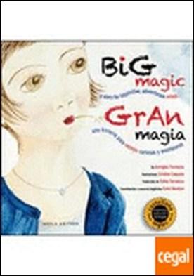Gran Magia / Big Magic . Un relato per a mentes curiosas y aventureras