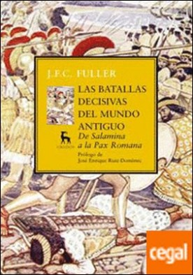 Las batallas decisivas del mundo antiguo . De Salamina a la Pax Romana