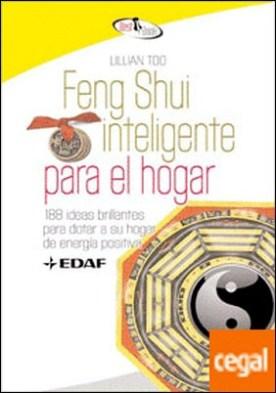 Feng Shui inteligente para el hogar . 188 ideas brillantes para dotar a su hogar de energía positiva