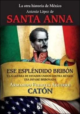 La otra historia de México. Antonio López de Santa Anna. Ese espléndido bribón