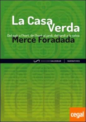 La Casa Verda . Del pati a l'hort, de l'hort al jardí, del jardí a la selva por Foradada, Mercè PDF