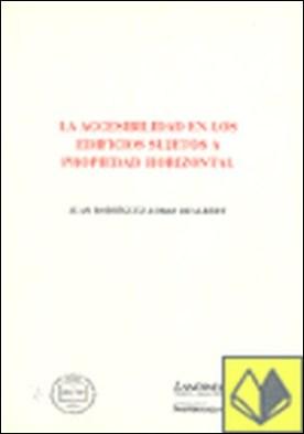 La accesibilidad en los edificios sujetos a propiedad horizontal por Rodríguez-Loras Dealbert, Juan