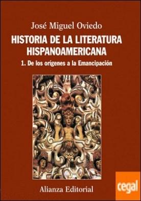 Historia de la literatura hispanoamericana . 1. De los orígenes a la Emancipación