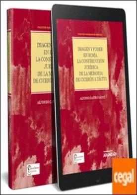 Imagen y poder en Roma. La construcción jurídica de la memoria: de Cicerón a Tácito (Papel + e-book) . Colección Panoramas de Derecho (3) por Castro Sáenz, Alfonso