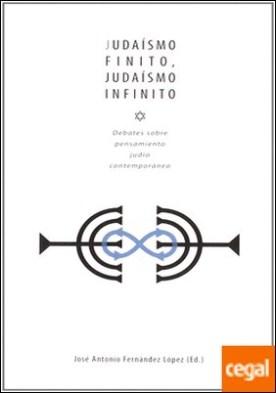 Judaísmo finito, judaísmo infinito . debates sobre pensamiento judío contemporáneo
