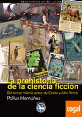 La prehistoria de la ciencia ficción . del tercer milenio años antes de Cristo a Julio Verne por Hernúñez, Pollux
