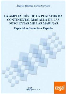 La ampliación de la plataforma continental más allá de las doscientas millas marinas . Especial referencia a España por Jiménez García-Carriazo, Ángeles PDF