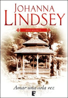 Amar una sola vez (Saga de los Malory 1): La Saga de los Malory I por Johanna Lindsey PDF