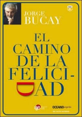 El Camino de la Felicidad por Jorge Bucay PDF