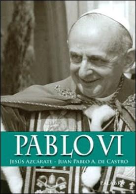 Pablo VI por Jesús Azcárate Fajarnés Juan Pablo Azcárate de Castro PDF