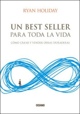 Un best seller para toda la vida. Cómo crear y vender obras duraderas por Holiday, Ryan PDF