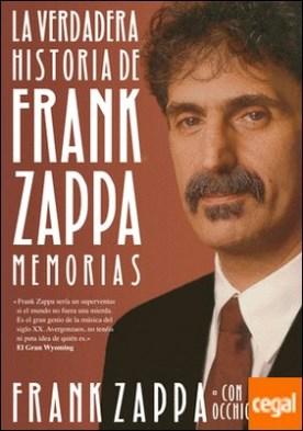 La verdadera historia de Frank Zappa . Memorias