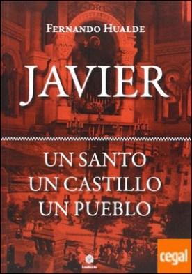Javier . un santo, un castillo, un pueblo