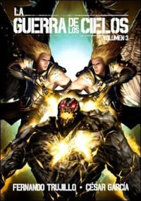La Guerra de los Cielos. Volumen 3 por Fernando Trujillo Sanz César García Muñoz