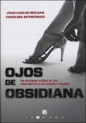 Ojos de obsidiana: De Buenos Aires al DF, una novela de amor y narco