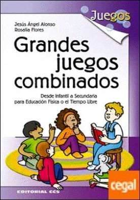 Grandes juegos combinados . Desde Infantil a Secundaria. Para Educación Física o el Tiempo Libre por Alonso Alonso, Jesús Ángel PDF