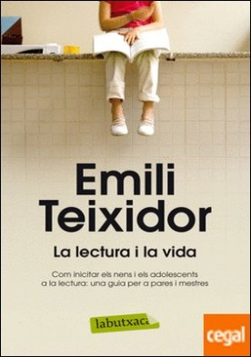 La lectura i la vida . Com incitar els nens i els adolescents a la lectura: por Teixidor, Emili PDF