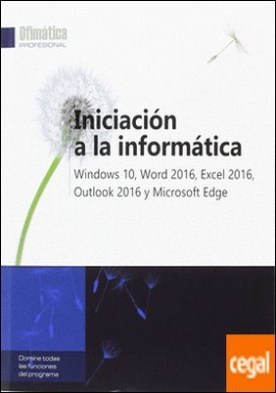Iniciación a la informática - windows 10, word 2016, excel 2016, outlook 2016 y Microsfot Edge