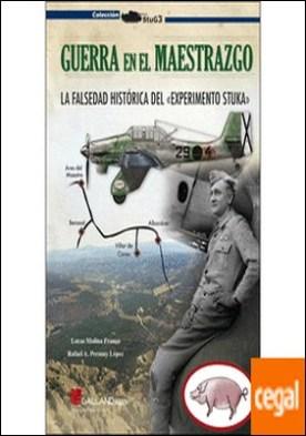 Guerra en el Maestrazgo. . La falsedad histórica del Experimento Stuka.