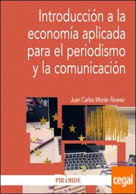 Introducción a la economía aplicada para el periodismo y la comunicación