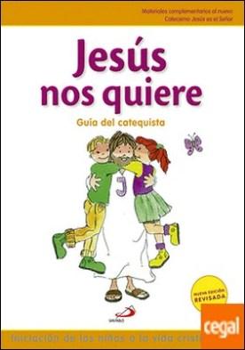 Jesús nos quiere - Guía del catequista . Iniciación de los niños a la vida cristiana - 1