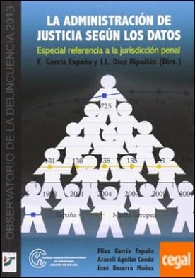 La administración de justicia según los datos . especial referencia a la jurisdicción penal por García España, Elisa