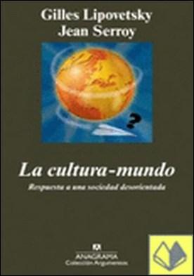 La cultura-mundo. Respuesta a una sociedad desorientada