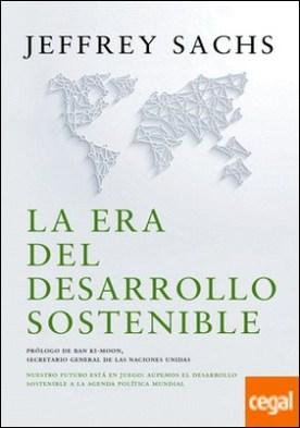 La era del desarrollo sostenible . Nuestro futuro está en juego: incorporemos el desarrollo sostenible a la agenda política mundial