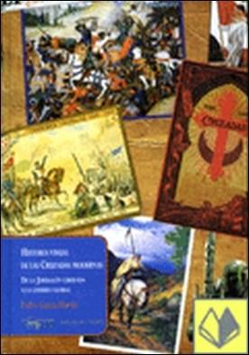 Historia visual de las cruzadas modernas . de la Jesuralén liberada a la guerra global