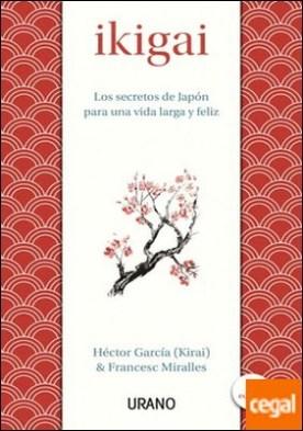 Ikigai . Los secretos de Japón para una vida larga y feliz