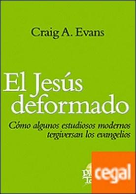 Jesús deformado, El . Cómo algunos estudiosos modernos tergiversan los evangelios