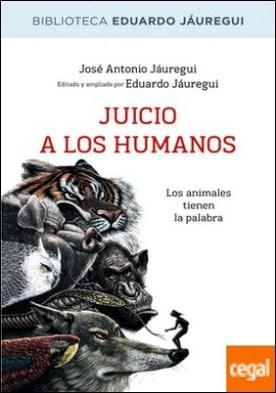 Juicio a los humanos por JAUREGUI NARVAEZ, EDUARDO PDF