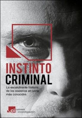 Instinto criminal. La escalofriante historia de los asesinos en serie más conocidos