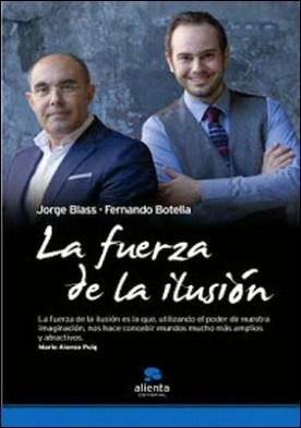 La fuerza de la ilusión por Jorge Blass Fernando Botella PDF