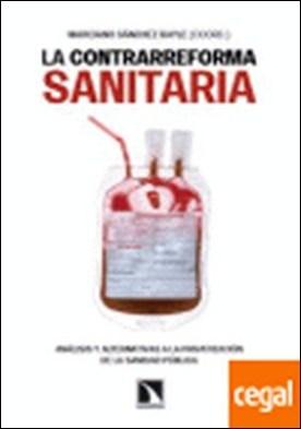 La contrarreforma sanitaria. . Análisis y alternativas a la privatización de la sanidad pública