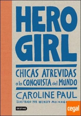 Hero Girl . Chicas atrevidas a la conquista del mundo