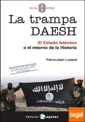 La trampa DAESH . El Estado Islámico o el retorno de la Historia