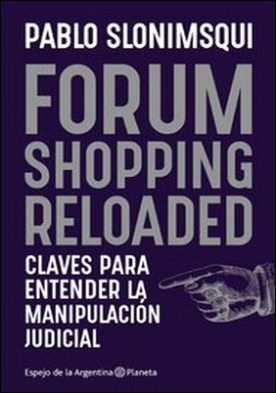 Forum shopping reloaded. Claves para entender la manipulación judicial